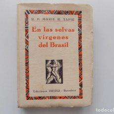 Libros antiguos: LIBRERIA GHOTICA. R.P. MARIE H. TAPIE. EN LAS SELVAS VÍRGENES DEL BRASIL.1929. ILUSTRADO.. Lote 192195261