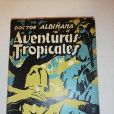 Libros antiguos: DOCTOR ALBIÑANA , AVENTURAS TROPICALES , 1928 ESPASA - CALPE. Lote 193772580