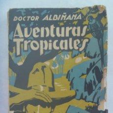 Libros antiguos: AVENTURAS TROPICALES , DEL DOCTOR ALBIÑANA ( POLITICO ASESINADO EN 1936 ). ESPASA-CALPE, 1928. Lote 194188263