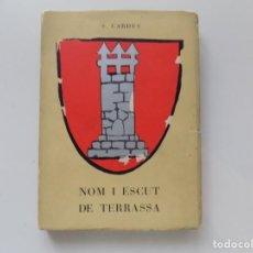 Libros antiguos: LIBRERIA GHOTICA. S. CARDÚS. NOM I ESCUT DE TERRASSA. 1961. ILUSTRADO. PRIMERA EDICIÓN.. Lote 194544362