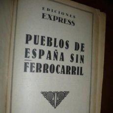 Libros antiguos: PUEBLOS DE ESPAÑA SIN FERROCARRIL EDICIONES EXPRESS BARCELONA . Lote 194645016