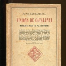 Libros antiguos: JOAN SANTAMARIA. VISIONS DE CATALUNYA. CATALUNYA VELLA. EL PLA I LA COSTA. 1929. ILUST. DUCH. Lote 194665012