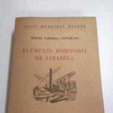 Libros antiguos: ELEMENTS D'HISTÒRIA DE SABADELL. MIQUEL CARRERAS COSTAJUSSÀ. 1932 SABADELL. ED.: COMISSIÓ DE CULTURA. Lote 194670735