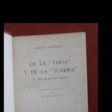 Libros antiguos: DE LA TAIGA Y DE LA TUNDRA. LA VIDA EN EL BAJO YENESEI. MAUD D. HAVILAND. Lote 194716903