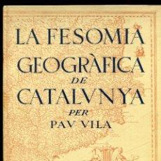Libros antiguos: PAU VILA. LA FESOMIA GEOGRÀFICA DE CATALUNYA 1937. VOLUM FASCÍMIL DE 1977.. Lote 194749850