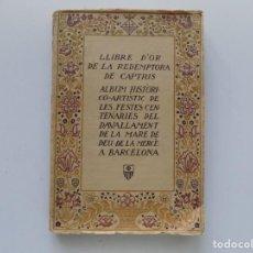 Libros antiguos: LIBRERIA GHOTICA. LLIBRE D ´OR DE LA REDEMTORA DE CAPTIUS,MARE DE DEU DE LA MERÇÈ DE BARCELONA.1918. Lote 195212467