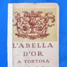 Libros antiguos: L'ABELLA D'OR A TORTOSA. 1930. OBSEQUI DE LA CASA TARRAGONA INDUSTRIAL ALS SEUS CLIENTS.. Lote 195509988
