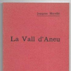 Libros antiguos: VALL D'ANEU, LA. 1904 EDICIÓ FACSÍMIL MORELLÓ, JOAQUIM. Lote 199193797