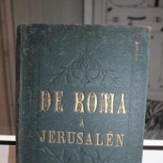Libros antiguos: DE ROMA A JERUSALEN,VIAJE A SIRIA Y PALESTINA, OCTAVIO VELASCO DEL REAL.EDIT RAMON MOLINAS. GRABADOS. Lote 203521715
