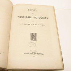 Libros antiguos: BLANCH, ENRIQUE. CRÓNICA GENERAL DE ESPAÑA. CRÓNICA DE LA PROVINCIA DE LÉRIDA. 1868.. Lote 205850406