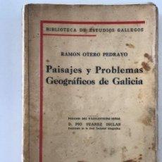 Libros antiguos: RAMON OTERO PEDRAYO. PAISAJES Y PROBLEMAS GOEGRÁFICAS DE GALICIA. MADRID, 1928. Lote 206456243