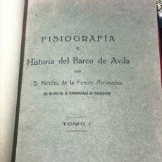 Libros antiguos: FISIOGRAFÍA E HISTORIA DEL BARCO DE ÁVILA POR NICOLAS DE LA FUENTE ARRIMADAS. Lote 207628253