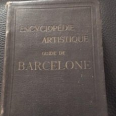 Libros antiguos: GUIDE DE BARCELONA. ENCYCLOPEDIE ARTISTIQUE. 1909. Lote 208566873