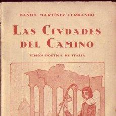 Libros antiguos: LAS CIUDADES DEL CAMINO. VISIÓN POÉTICA DE ITALIA. DANIEL MARTÍNEZ FERRANDO. (CA. 1925),. Lote 208999302