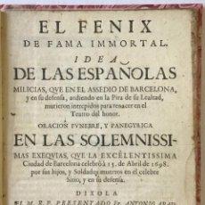 Libros antiguos: EL FENIX DE FAMA IMMORTAL. IDEA DE LAS ESPAÑOLAS MILICIAS, QUE EN EL ASSEDIO DE BARCELONA, Y EN SU D. Lote 114797747