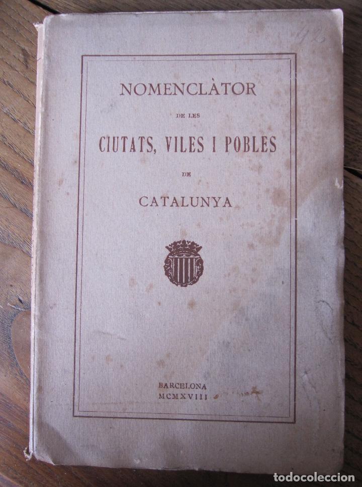 NOMENCLATOR DE LES CIUTATS, VILES I POBLES DE CATALUNYA. 1918. IMPRENTA DE LA CASA DE CARITAT (Libros Antiguos, Raros y Curiosos - Geografía y Viajes)