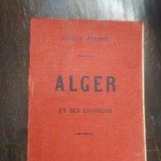 Libros antiguos: ALGER ET SES ENVIRONS - COLLECTION DES GUIDES-JOANNE JOANNE PUBLICADO POR HACHETTE ET CIE (1913). Lote 210727126