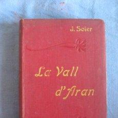 Livres anciens: LA VALL D'ARAN. GUIA MONOGRAFICA DE LA COMARCA. JULI SOLER Y SANTALO. TIP. L'AVENC 1906.. Lote 210952082