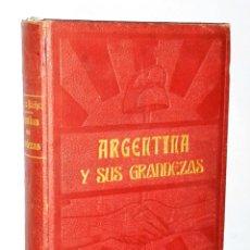 Libros antiguos: ARGENTINA Y SUS GRANDEZAS. Lote 216832105