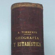 Libros antiguos: ANTONIO TORRENTS. GEOGRAFÍA Y ESTADÍSTICA ECONÓMICO-INDUSTRIAL. 1899. Lote 218519476