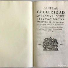 Libros antiguos: GENERAL CELEBRIDAD QUE LA MUY ILUSTRE DEPUTACION DEL PRINCIPADO DE CATALUÑA OSTENTO EN LAS FIESTAS A. Lote 123271427