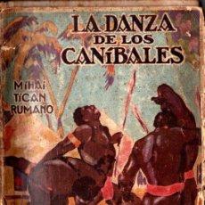 Livres anciens: MIHAI TICAN RUMANO : LA DANZA DE LOS CANÍBALES (LUX, 1928) A TRAVÉS DE LA GUINEA. Lote 222370030