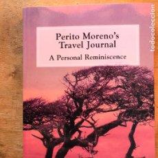 Libros antiguos: PERITO MORENO´S TRAVEL JOURNAL. A PERSONAL REMINISCENCE. COMPILED BY EDUARDO V. MORENO.. Lote 222436385