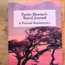 Libros antiguos: PERITO MORENO´S TRAVEL JOURNAL. A PERSONAL REMINISCENCE. COMPILED BY EDUARDO V. MORENO.. Lote 222436743