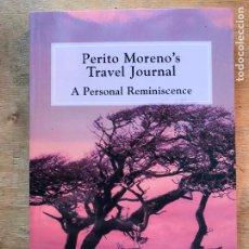 Libros antiguos: PERITO MORENO´S TRAVEL JOURNAL. A PERSONAL REMINISCENCE. COMPILED BY EDUARDO V. MORENO.. Lote 222437490