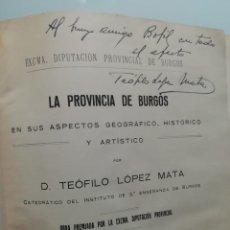 Libri antichi: LA PROVINCIA DE BURGOS POR TEOFILO LOPEZ MATA-AÑOS 30-MAPAS Y FOTOS DE MONUMENTOS-DEDICADO CON FIRMA. Lote 229692655