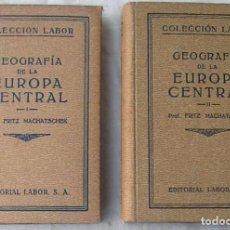 Libros antiguos: GEOGRAFÍA DE LA EUROPA CENTRAL I Y II - FRITZ MACHATSCHEK - ED. LABOR 1933 - VER INDICES. Lote 231748170