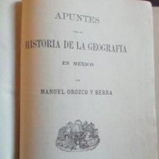 Libri antichi: APUNTES PARA LA HISTORIA DE LA GEOGRAFÍA EN MEXICO. M. OROZCO Y BERRA. 1881.. Lote 232671815
