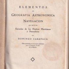 Libros antiguos: ELEMENTOS DE GEOGRAFÍA ASTRONÓMICA Y NAVEGACIÓN - DOMINGO CARAVACA - MADRID 1930. Lote 234033375