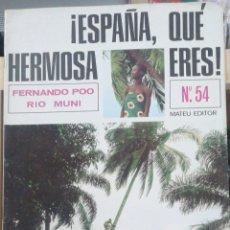 Libros antiguos: FERNANDO POO. RIO MUNI.- Nº 54 ¡ ESPAÑA, QUE HERMOSA ERES! 1966 MATEU 14 H. FOTOGRAFIAS ATODO COLOR. Lote 234476525