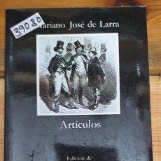 Libri antichi: 39080 - ARTICULOS - POR MARIANO JOSE DE LARRA - EDITORIAL CATEDRA - AÑO 1994. Lote 236108000
