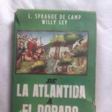 Libros antiguos: DE LA ATLÁNTIDA A EL DORADO / L. SPRAGUE DE CAMP WILLY LEY. Lote 239821980