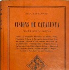 Libros antiguos: JOAN SANTAMARIA. VISIONS DE CATALUNYA (CATALUNYA NOVA). BARCELONA, 1927. TEXTO EN CATALÁN.. Lote 244750305
