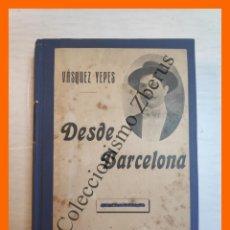 Libros antiguos: DESDE BARCELONA - VASQUEZ YEPES. Lote 244830135