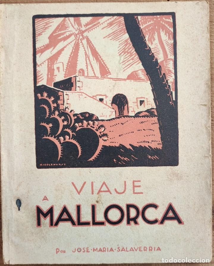 VIAJE A MALLORCA. JOSÉ MARIA SALAVERRIA. VICH. INCA - PALMA DE MALLORCA. 1934. (Libros Antiguos, Raros y Curiosos - Geografía y Viajes)