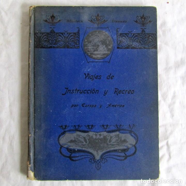 VIAJES DE INSTRUCCIÓN Y RECREO POR EUROPA Y AMÉRICA, ED. BARCELONA, 1909 (Libros Antiguos, Raros y Curiosos - Geografía y Viajes)