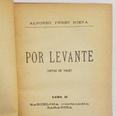 Libros antiguos: ALFONSO PÉREZ NIEVA. POR LEVANTE (NOTAS DE VIAJE). TOMO II. BARCELONA (CONTINUACIÓN), ZARAGOZA, 1891. Lote 247220325