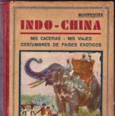 Libros antiguos: CACERÍA, VIAJES Y COSTUMBRES DE INDO CHINA - DUQUE DE MONTPENSIER - PRINCIPIOS S.XX. Lote 251347085