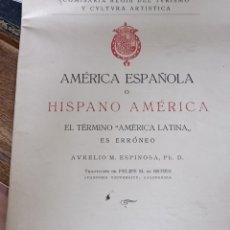 Libros antiguos: AMÉRICA ESPAÑOLA O HISPANO AMERICA POR AURELIO ESPINOSA. Lote 254344635