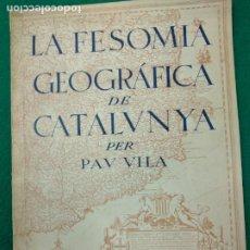 Libros antiguos: LA FESOMIA GEOGRAFICA DE CATALUNYA PER PAU VILA. EDITAT PEL COMISSIARAT DE PROPAGANDA DE LA GENERALI. Lote 254764890