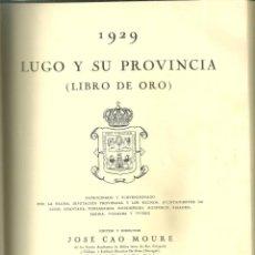 Libros antiguos: 3905.-GALICIA.'LUGO Y SU PROVINCIA(LIBRO DE ORO)' POR JOSÉ CAO MOURE 'PPKO' 1929. Lote 254776610