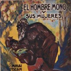 Libros antiguos: EL HOMBRE MONO Y SUS MUJERES - MIHAI TICAN RUMANO - ED LUX BARCELONA 1928. Lote 254880545