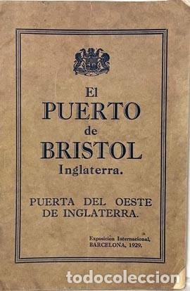 EL PUERTO DE BRISTOL (PUERTA DEL OESTE DE INGLATERRA) EXPOSICIÓN INTERNACIONAL DE BARCELONA 1929. (Libros Antiguos, Raros y Curiosos - Geografía y Viajes)