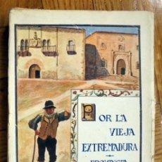 Libros antiguos: JOSE BLAZQUEZ MARCOS: POR LA VIEJA EXTREMADURA. PROVINCIA DE CÁCERES (1929). Lote 257850335
