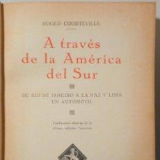 Libros antiguos: COURTEVILLE, ROGER - A TRAVÉS DE LA AMÉRICA DEL SUR - BARCELONA 1931 - MUY ILUSTRADO. Lote 261223320
