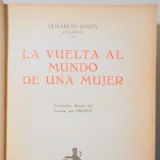 Libros antiguos: SAUVY, ELISABETH - LA VUELTA AL MUNDO DE UNA MUJER - BARCELONA 1929 - MUY ILUSTRADO. Lote 261223340